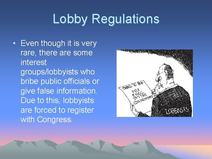 Lobby Regulations • Even though it is very rare, there are some interest groups/lobbyists