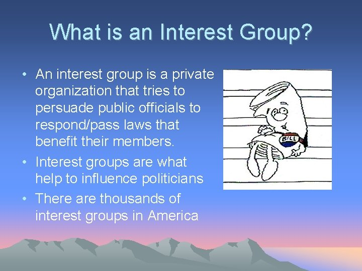 What is an Interest Group? • An interest group is a private organization that