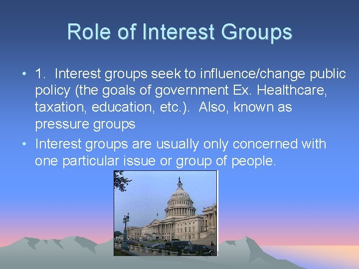 Role of Interest Groups • 1. Interest groups seek to influence/change public policy (the