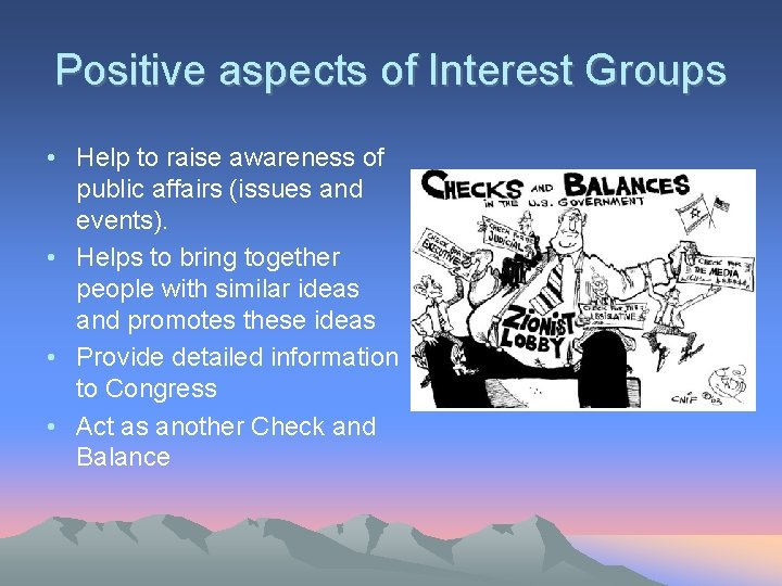 Positive aspects of Interest Groups • Help to raise awareness of public affairs (issues