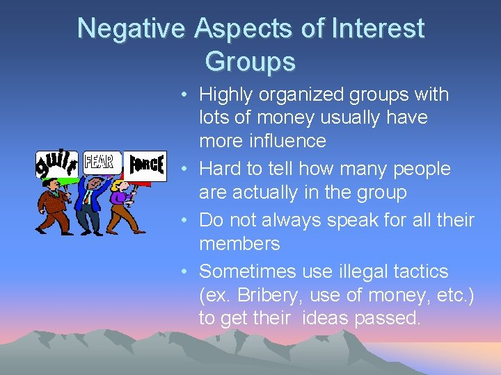 Negative Aspects of Interest Groups • Highly organized groups with lots of money usually