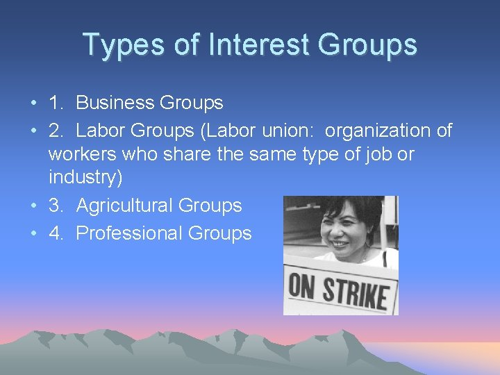 Types of Interest Groups • 1. Business Groups • 2. Labor Groups (Labor union:
