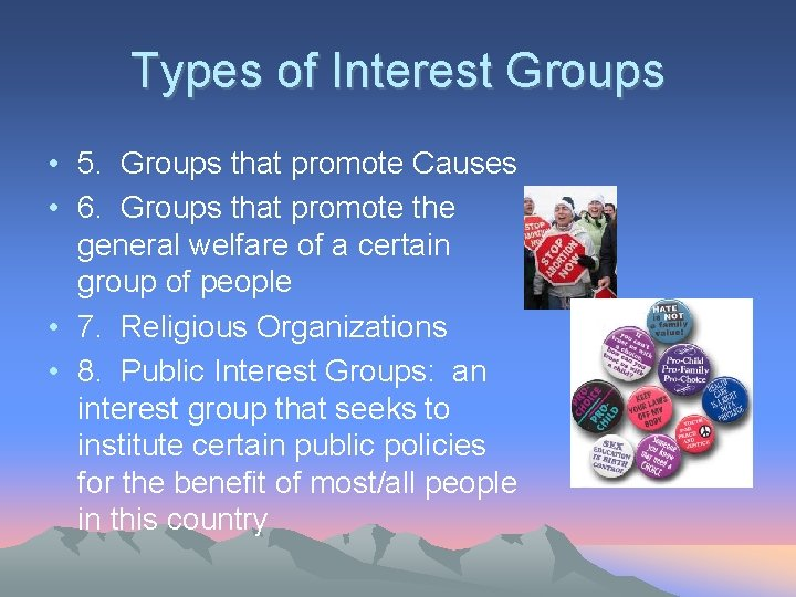 Types of Interest Groups • 5. Groups that promote Causes • 6. Groups that