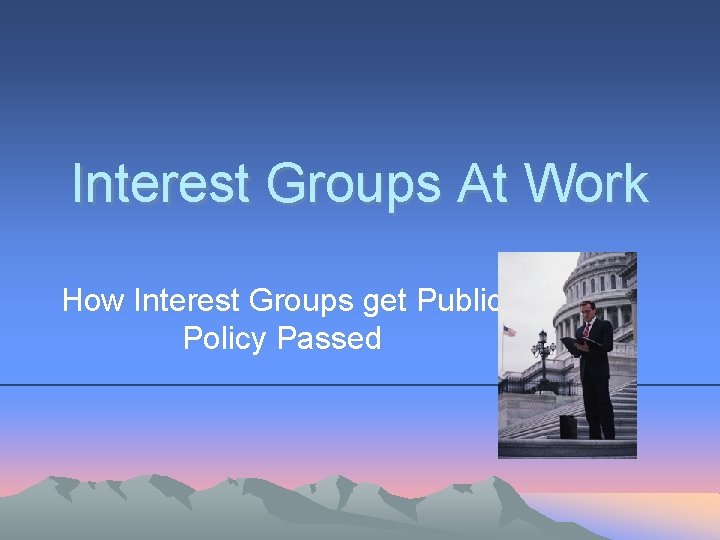 Interest Groups At Work How Interest Groups get Public Policy Passed