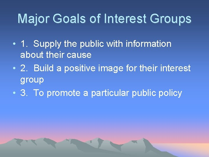 Major Goals of Interest Groups • 1. Supply the public with information about their