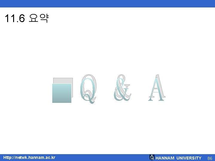 11. 6 요약 <Q & A Http: //netwk. hannam. ac. kr HANNAM UNIVERSITY 86