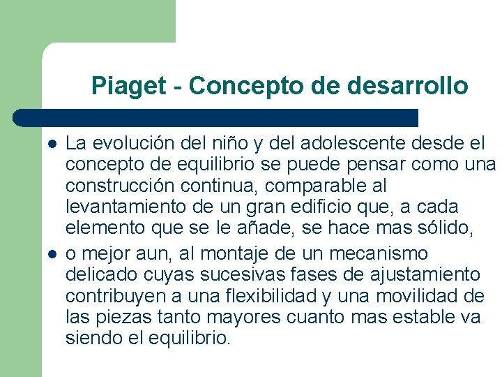 Piaget - Concepto de desarrollo l l La evolución del niño y del adolescente