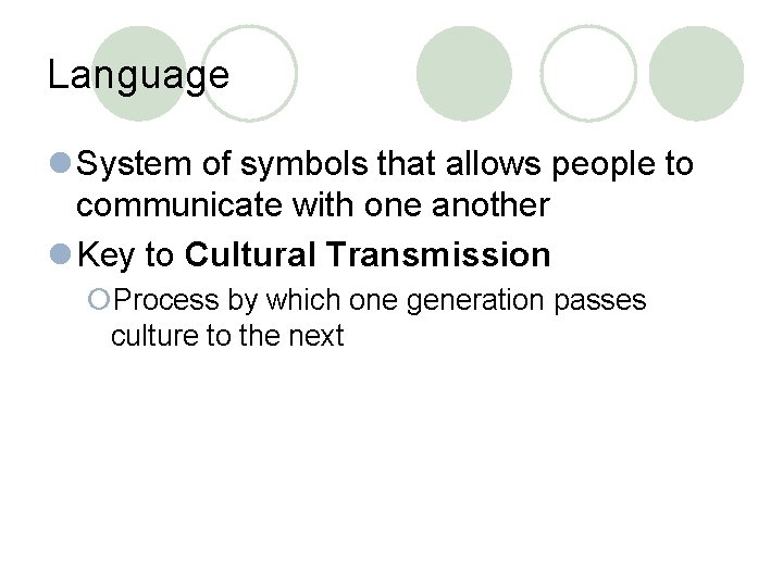 Language l System of symbols that allows people to communicate with one another l