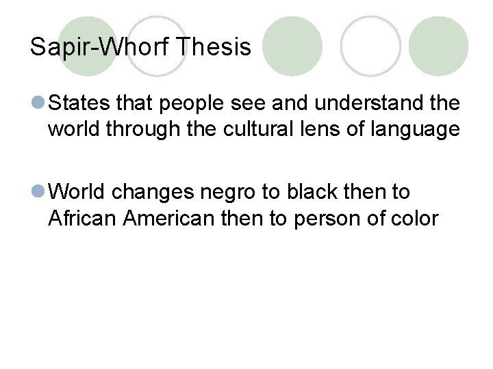 Sapir-Whorf Thesis l States that people see and understand the world through the cultural