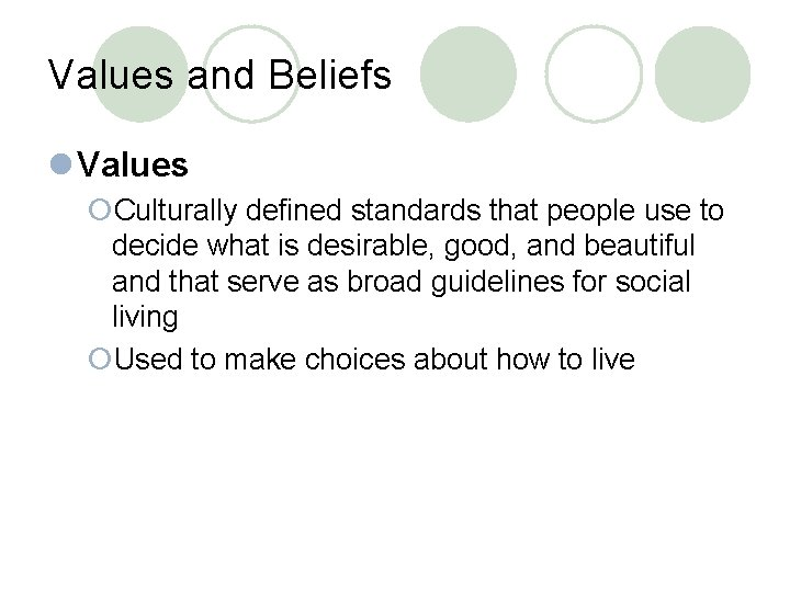 Values and Beliefs l Values ¡Culturally defined standards that people use to decide what