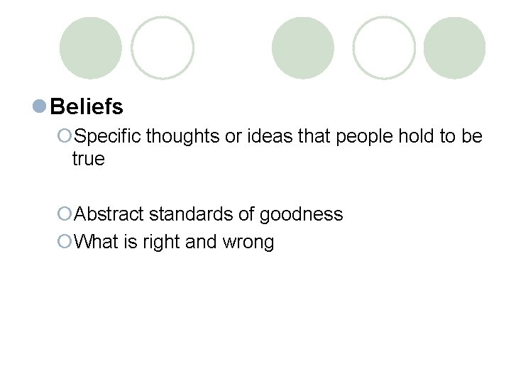 l Beliefs ¡Specific thoughts or ideas that people hold to be true ¡Abstract standards