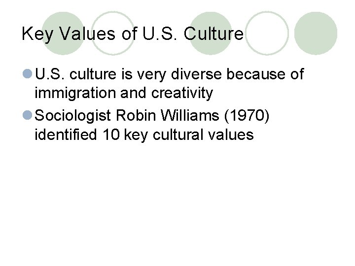Key Values of U. S. Culture l U. S. culture is very diverse because