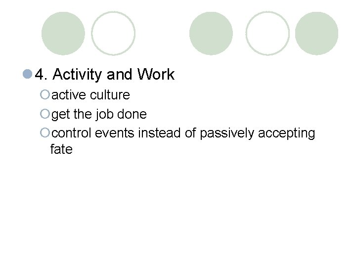l 4. Activity and Work ¡active culture ¡get the job done ¡control events instead