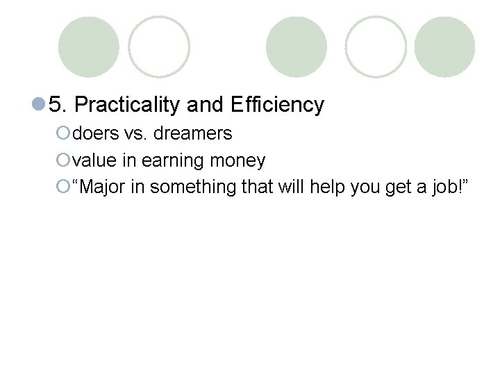 """l 5. Practicality and Efficiency ¡doers vs. dreamers ¡value in earning money ¡""""Major in"""