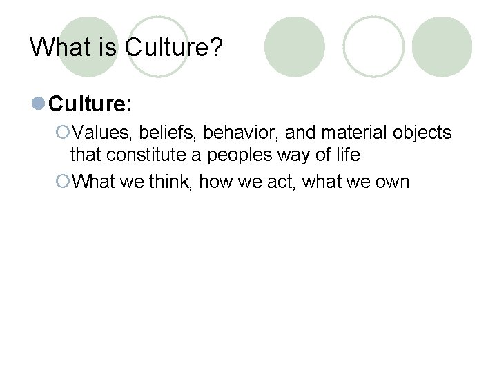 What is Culture? l Culture: ¡Values, beliefs, behavior, and material objects that constitute a
