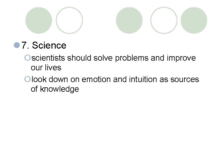 l 7. Science ¡scientists should solve problems and improve our lives ¡look down on