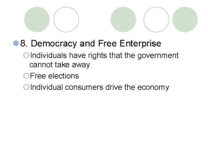 l 8. Democracy and Free Enterprise ¡Individuals have rights that the government cannot take