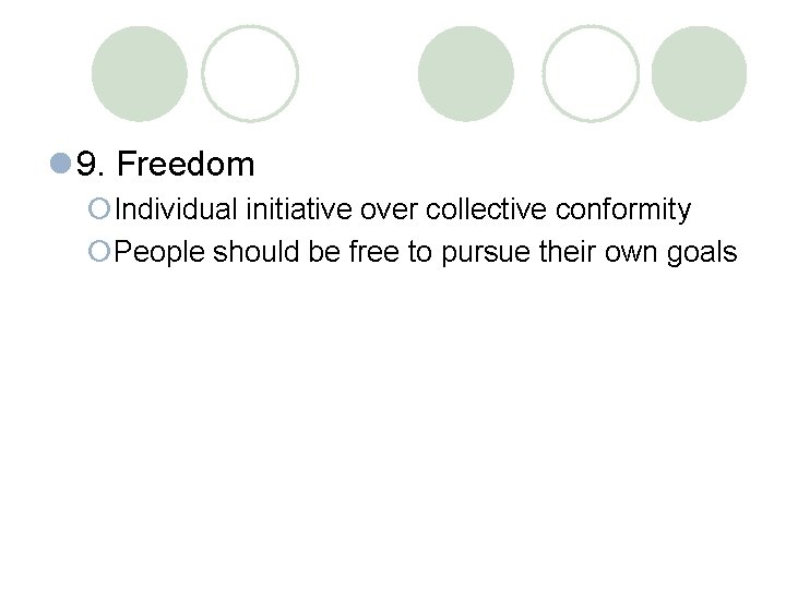 l 9. Freedom ¡Individual initiative over collective conformity ¡People should be free to pursue
