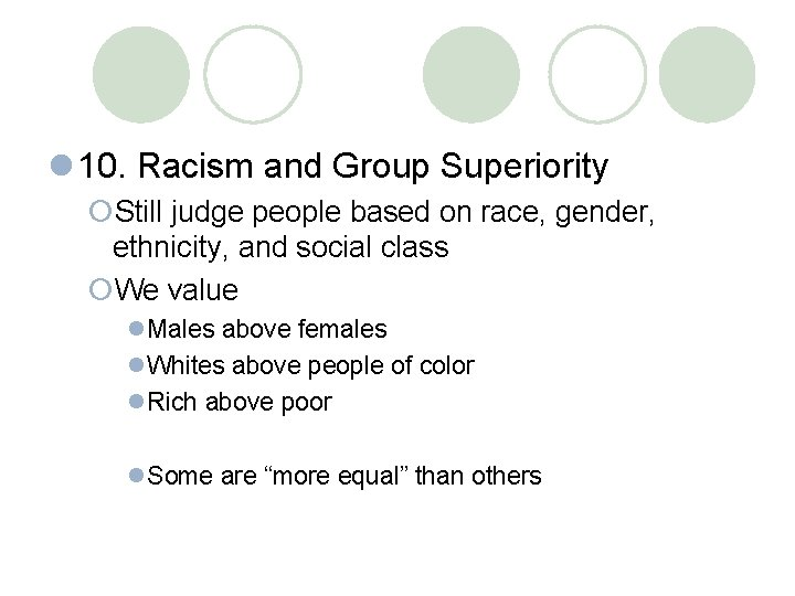 l 10. Racism and Group Superiority ¡Still judge people based on race, gender, ethnicity,