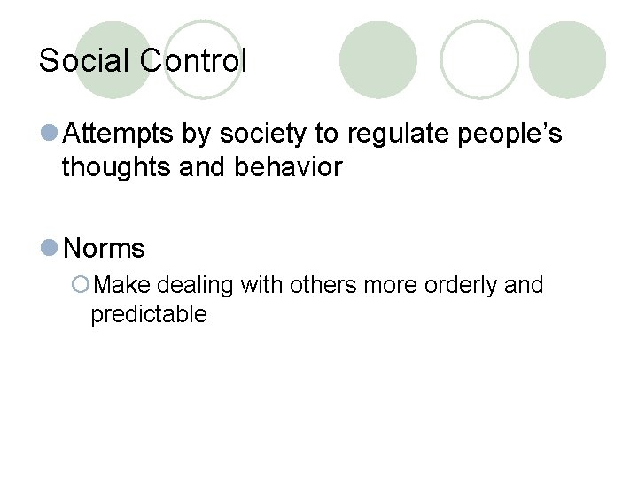 Social Control l Attempts by society to regulate people's thoughts and behavior l Norms