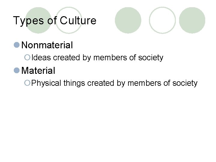 Types of Culture l Nonmaterial ¡Ideas created by members of society l Material ¡Physical