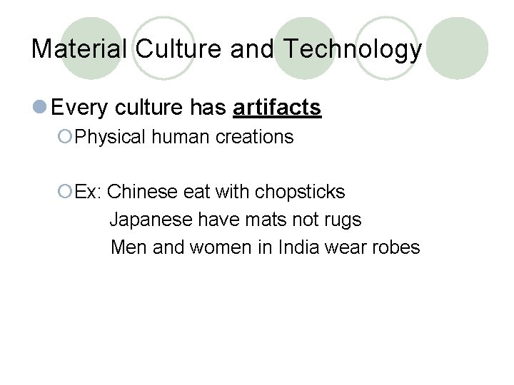 Material Culture and Technology l Every culture has artifacts ¡Physical human creations ¡Ex: Chinese