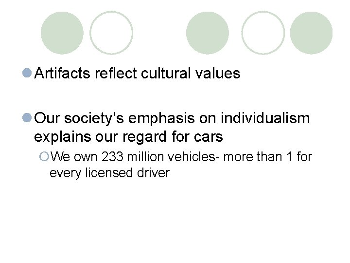 l Artifacts reflect cultural values l Our society's emphasis on individualism explains our regard