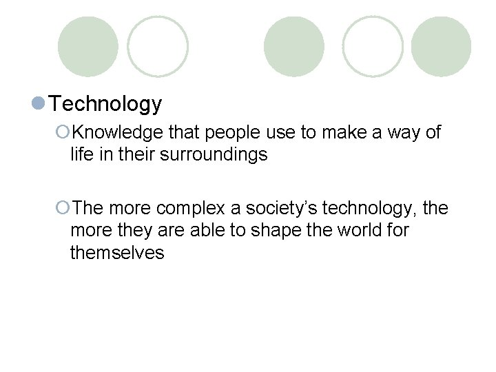l Technology ¡Knowledge that people use to make a way of life in their