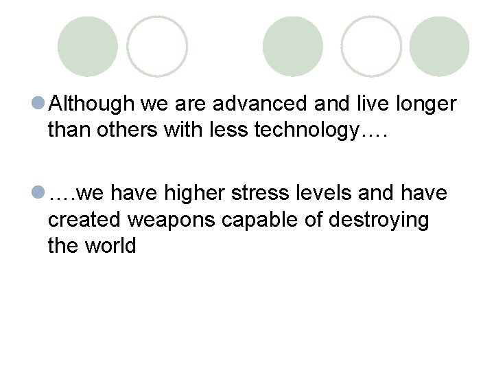 l Although we are advanced and live longer than others with less technology…. l