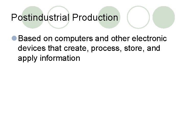 Postindustrial Production l Based on computers and other electronic devices that create, process, store,