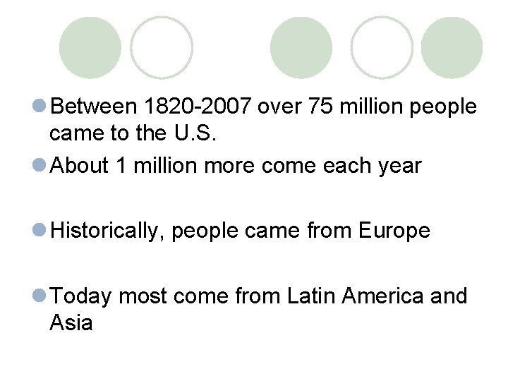 l Between 1820 -2007 over 75 million people came to the U. S. l