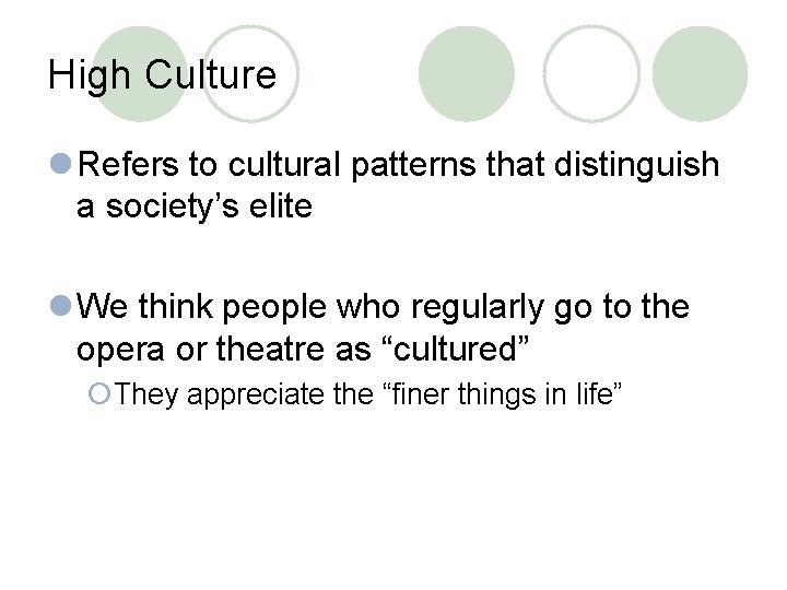 High Culture l Refers to cultural patterns that distinguish a society's elite l We