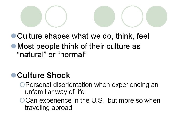 l Culture shapes what we do, think, feel l Most people think of their