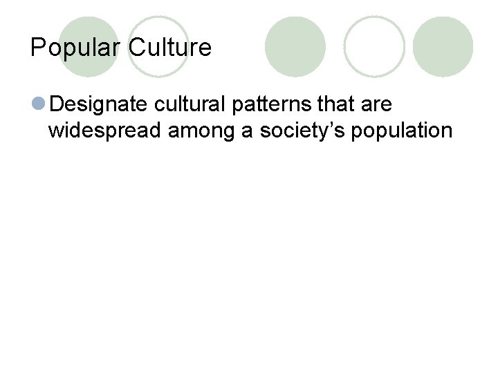 Popular Culture l Designate cultural patterns that are widespread among a society's population