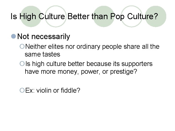 Is High Culture Better than Pop Culture? l Not necessarily ¡Neither elites nor ordinary
