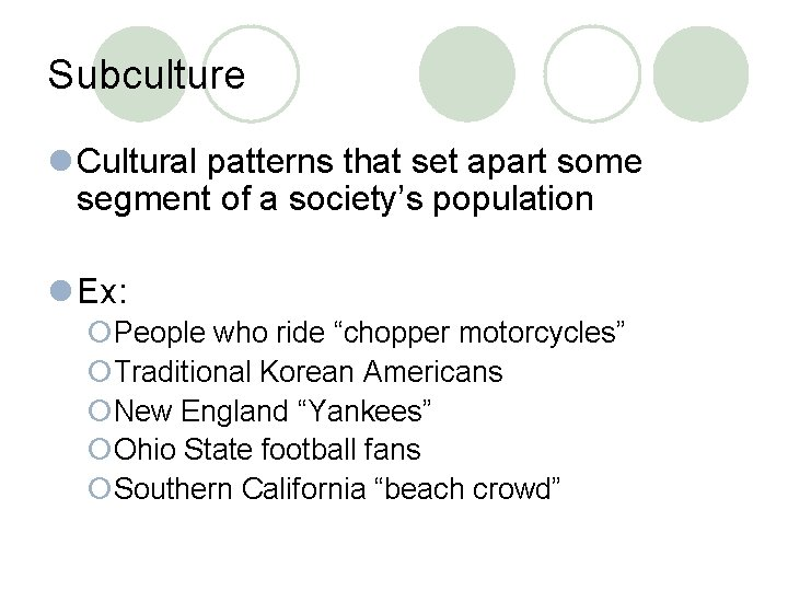 Subculture l Cultural patterns that set apart some segment of a society's population l