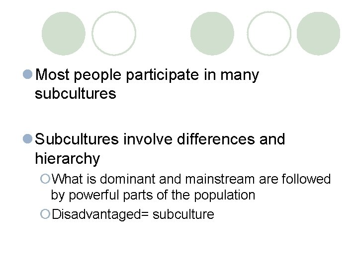 l Most people participate in many subcultures l Subcultures involve differences and hierarchy ¡What