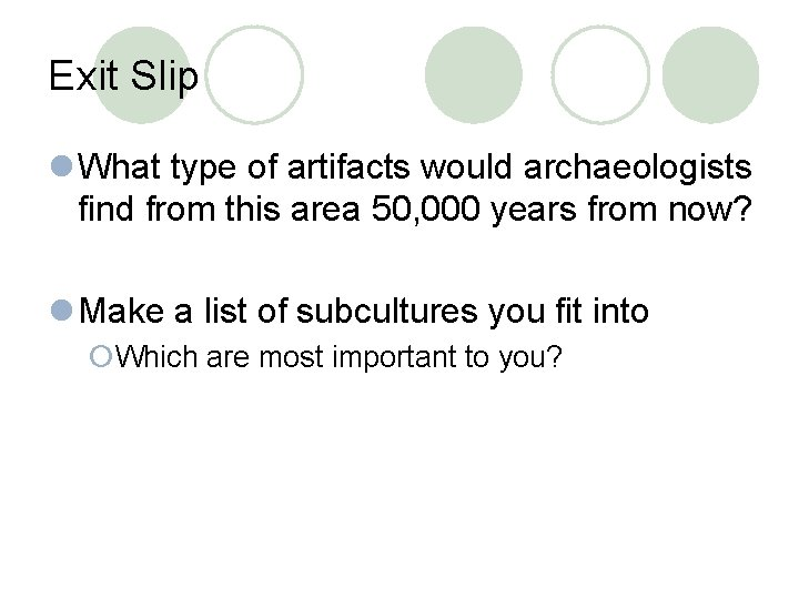 Exit Slip l What type of artifacts would archaeologists find from this area 50,