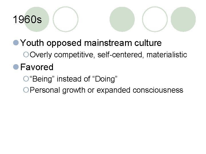 """1960 s l Youth opposed mainstream culture ¡Overly competitive, self-centered, materialistic l Favored ¡""""Being"""""""