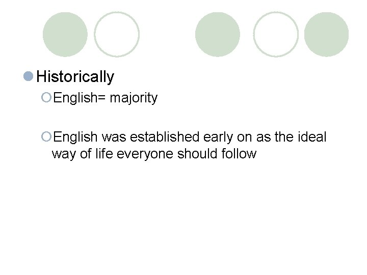 l Historically ¡English= majority ¡English was established early on as the ideal way of