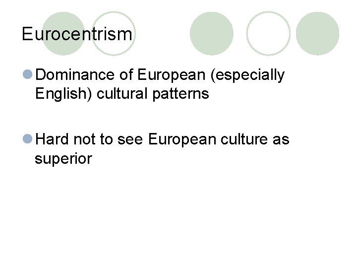 Eurocentrism l Dominance of European (especially English) cultural patterns l Hard not to see
