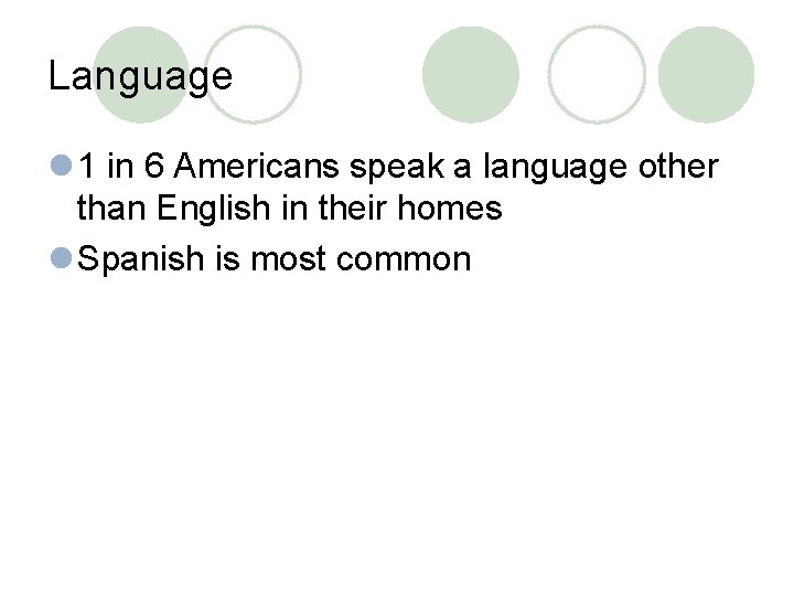 Language l 1 in 6 Americans speak a language other than English in their