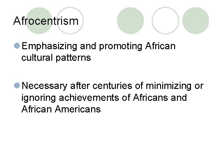 Afrocentrism l Emphasizing and promoting African cultural patterns l Necessary after centuries of minimizing