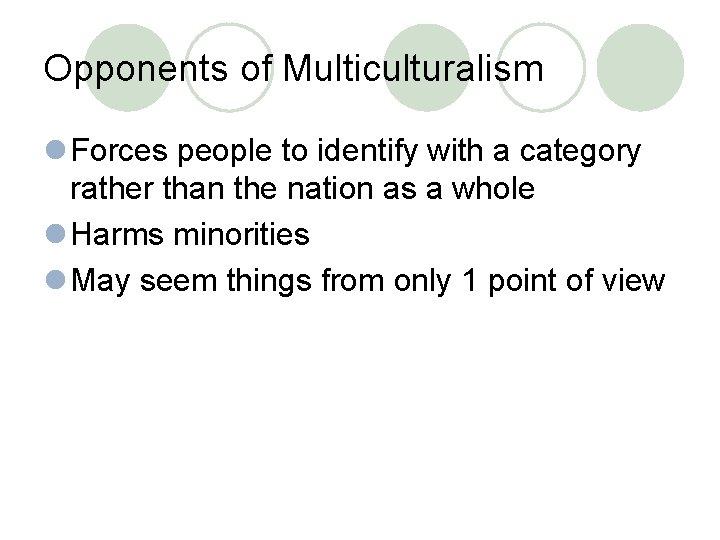 Opponents of Multiculturalism l Forces people to identify with a category rather than the