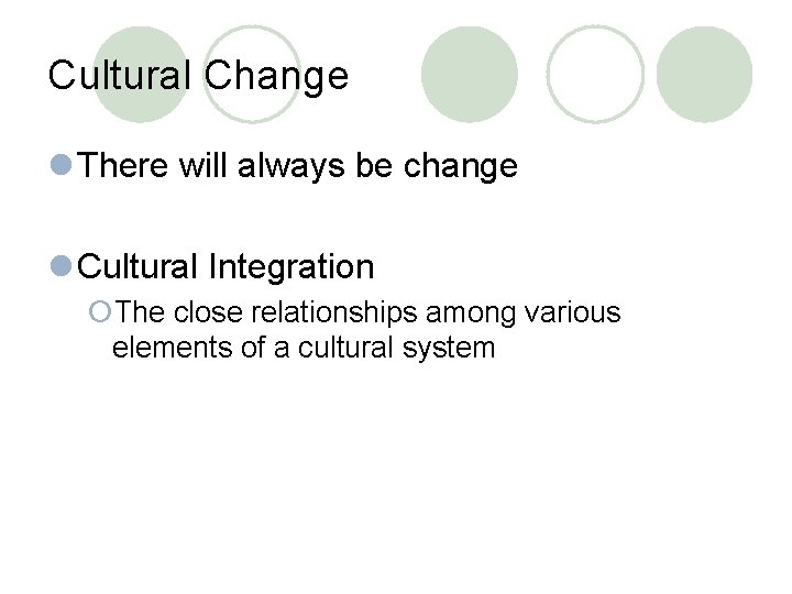 Cultural Change l There will always be change l Cultural Integration ¡The close relationships