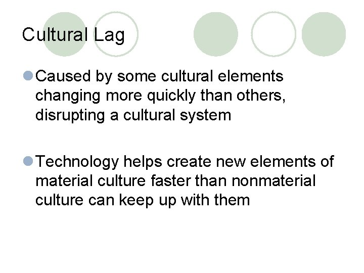 Cultural Lag l Caused by some cultural elements changing more quickly than others, disrupting