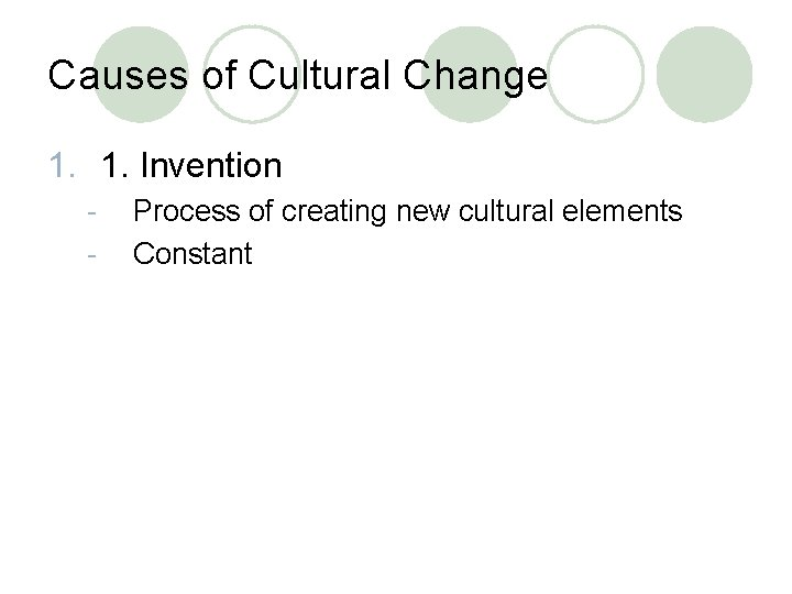 Causes of Cultural Change 1. 1. Invention - Process of creating new cultural elements