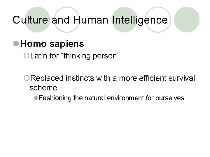 """Culture and Human Intelligence l Homo sapiens ¡Latin for """"thinking person"""" ¡Replaced instincts with"""