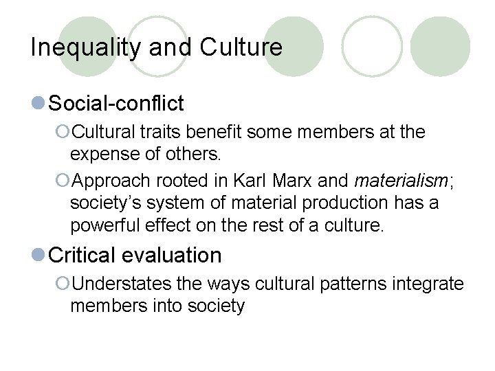 Inequality and Culture l Social-conflict ¡Cultural traits benefit some members at the expense of