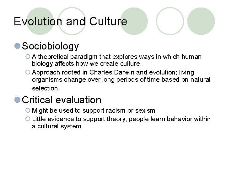 Evolution and Culture l Sociobiology ¡ A theoretical paradigm that explores ways in which